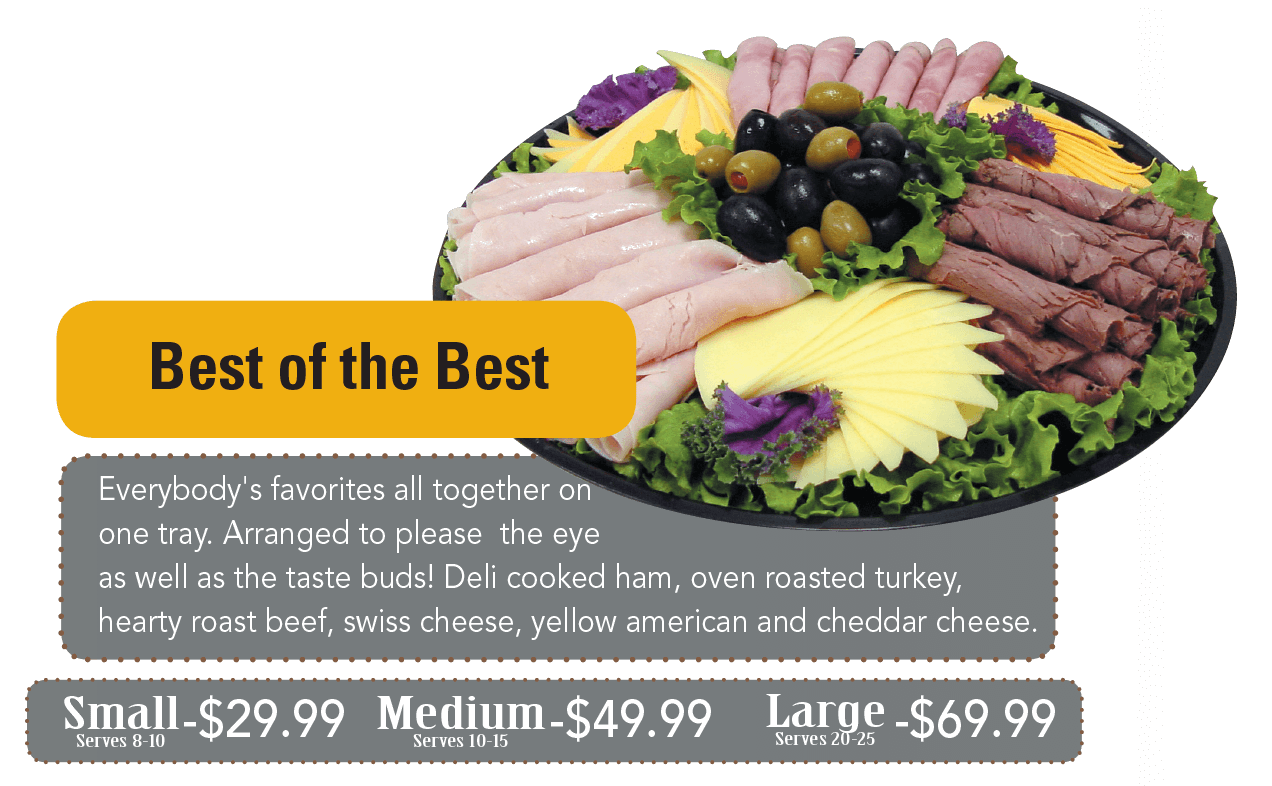 Everybody's favorites all together on one tray. Arranged to please the eye as well as the taste buds! Deli cooked ham, oven roasted turkey, hearty roast beef, swiss cheese, yellow american and cheddar cheese.